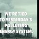 """We're tied to yesterday's polluting system"""